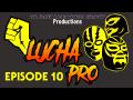 LUCHAPRO TV Episode 10 (5/23/19)